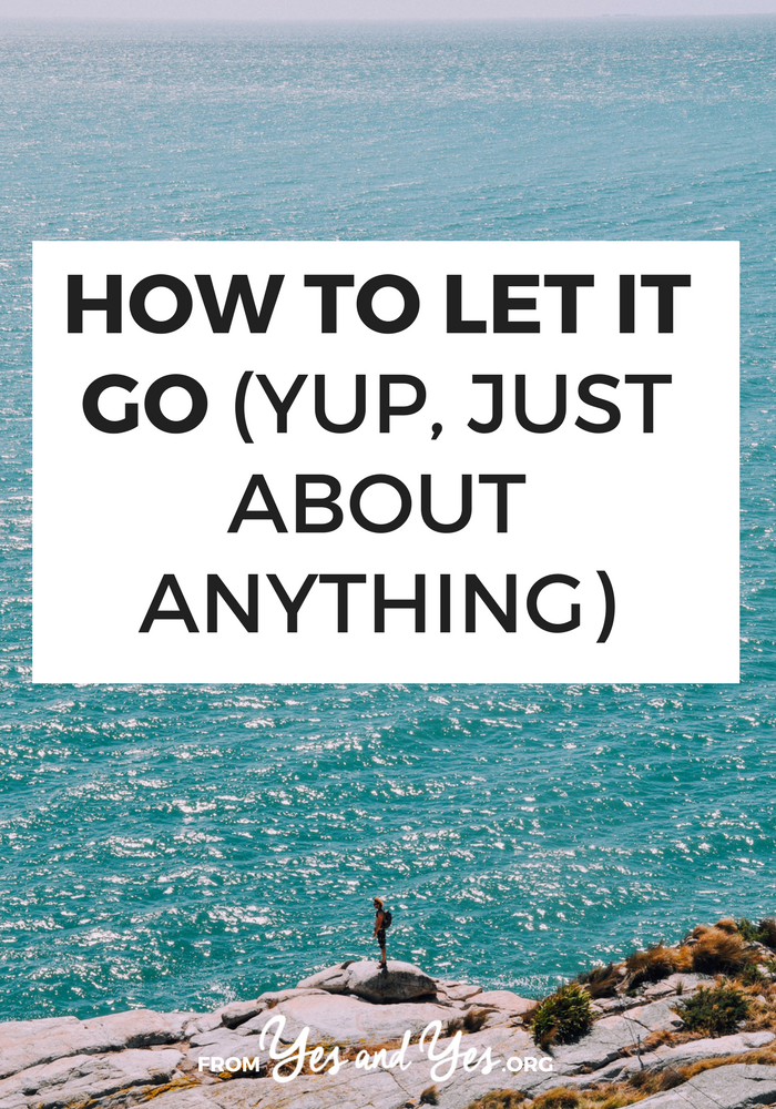 Are you trying to let it go? That grudge? That bad breakup? That co-worker who stole your idea? I've struggled with all those things, too. Here's how I got through 'em >> yesandyes.org