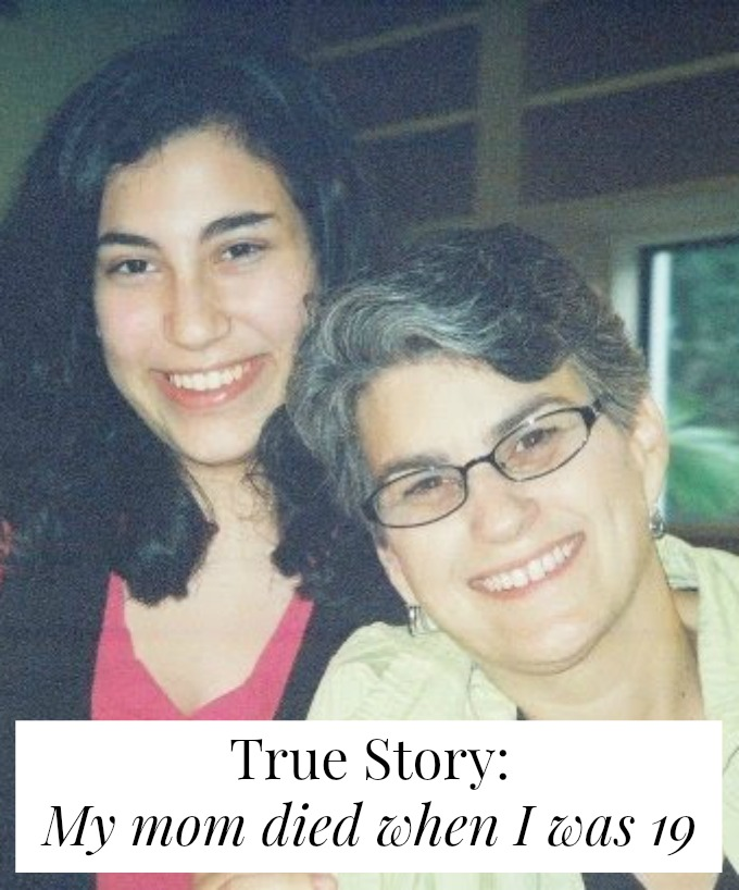 My mom died from cancer when I was 19