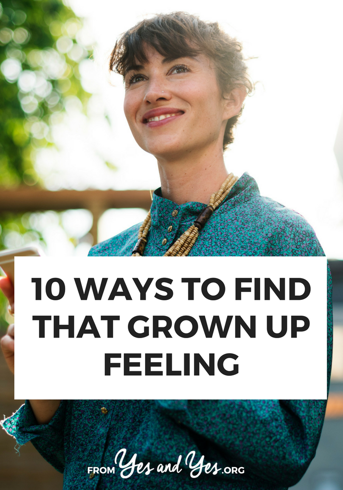 Do you ever feel like a everybody else has it figured out? That everyone your age is a 'real' grownup, but you're not? Me, too. Click through for 10 things that will end that foolishness >> yesandyes.org