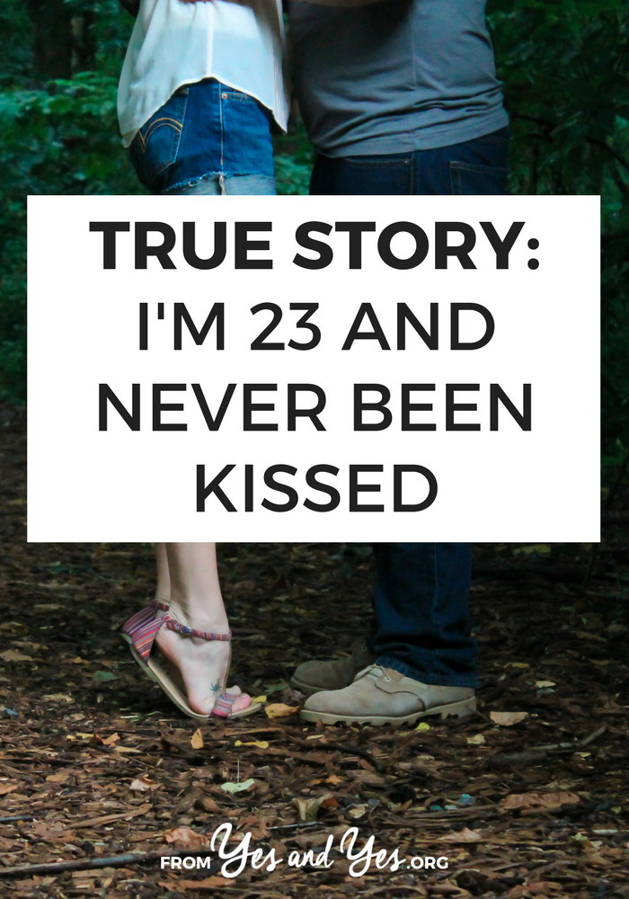 Can you imagine being 23 and never been kissed? It can happen! Read on for one woman's story // yesandyes.org