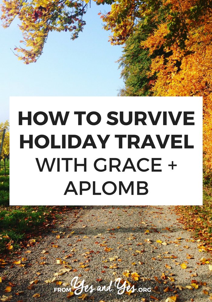 Trying to survive holiday travel? Traveling this Thanksgiving? These super helpful, doable travel tips will make your holiday season so much easier! >> yesandyes.org