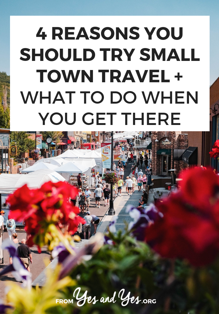 Why should you try small town travel? It's cheap, it's relaxing, and those businesses appreciate you!
