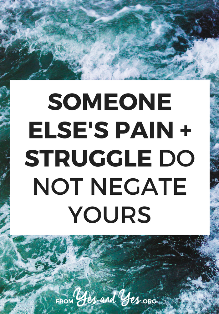 Your problems are your problems. The fact that other people have different problems doesn't negate yours. Loss and struggle aren't a contest. No one wins the Pain Olympics. Read more here >> yesandyes.org
