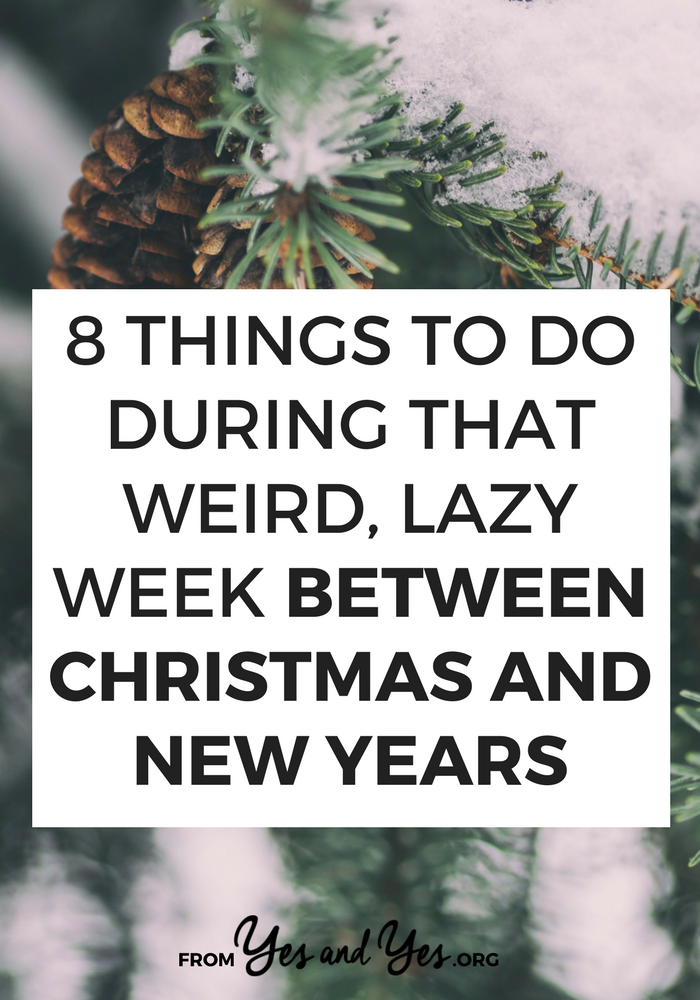 What to do between Christmas and New Years? It's a weird, lazy time but you can make it awesome! Click through for 8 good ideas. // yesandyes.org