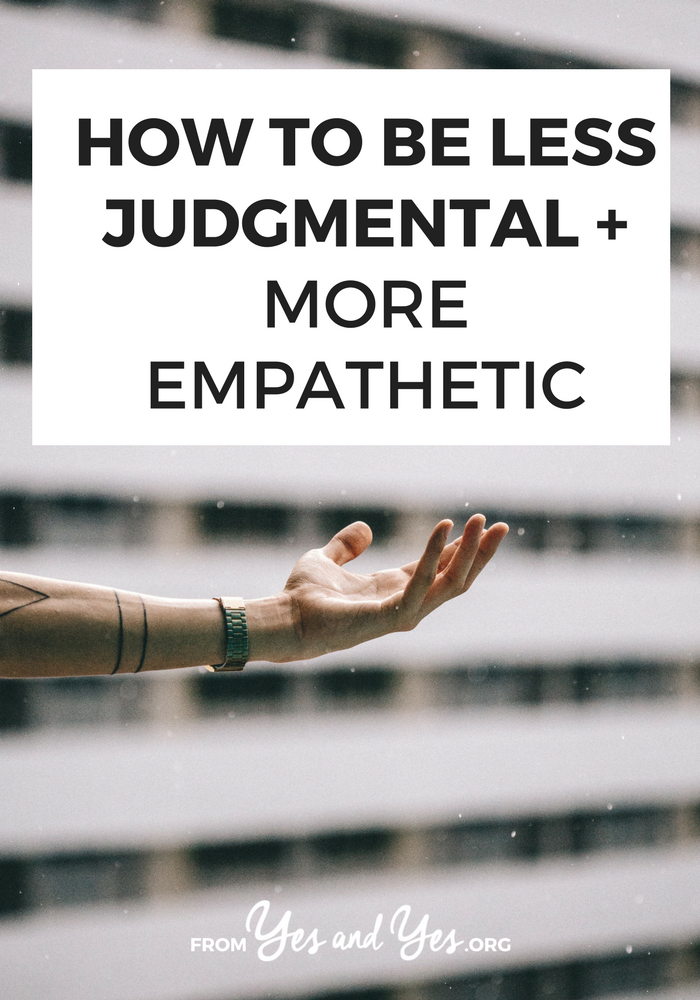 Are you trying to be less judgmental? It's so hard! But being judgmental affects our careers, our friendships, and our relationships. Click through for how to how to dial it down. #empathy #compassion #selfhelp #selfdevelopment