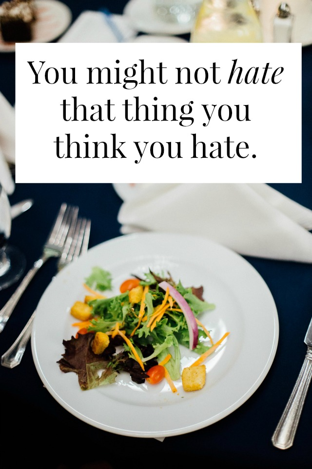 For a really long time, I thought I hated salad. In fact, I hated SOME aspects of MOST salads. Take this epiphany and apply it to everything in your life you think you dislike. >> yesandyes.org