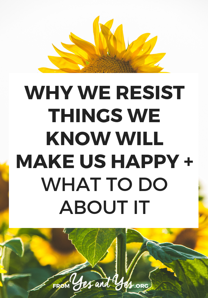 Do you resist happiness or put off doing things you KNOW will make you happy? So many of us do this! Click through to find out why + how to stop!