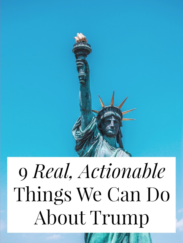 Overwhelmed and sad about Trump being elected? Me, too. But we're not helpless and there are lots of things we can do. Here are 9 things we can do about Trump.