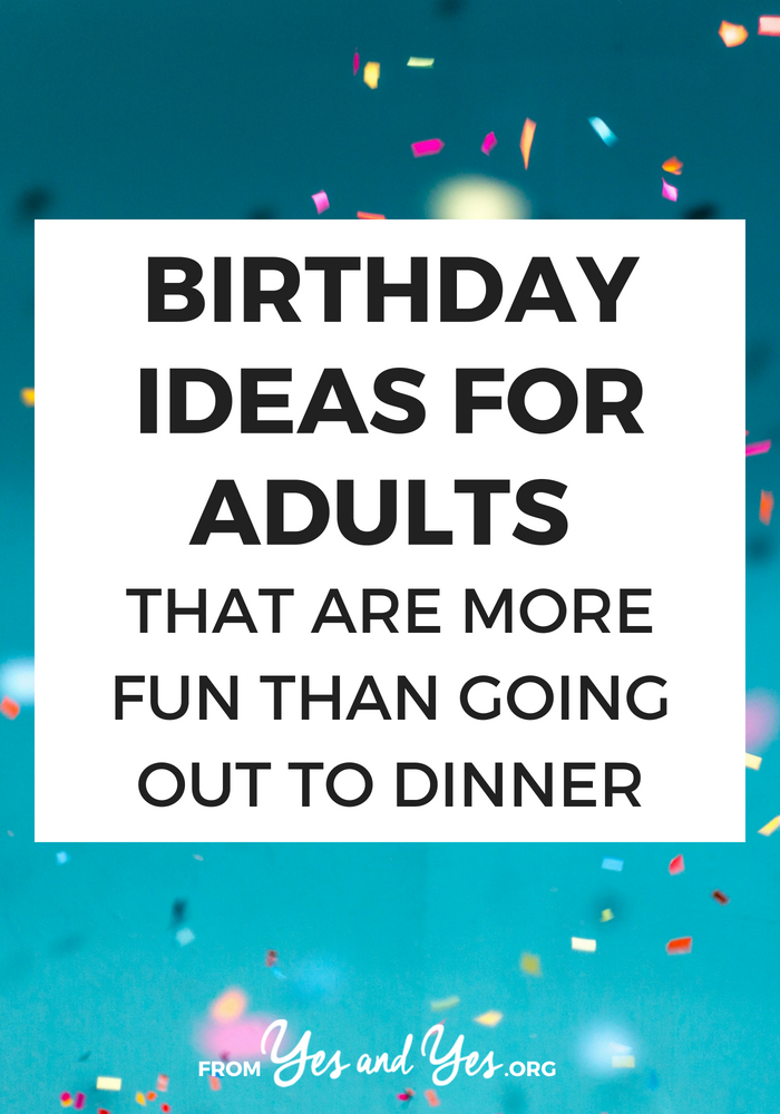 Looking For Birthday Ideas Adults Want To Celebrate Your In A Way Thats
